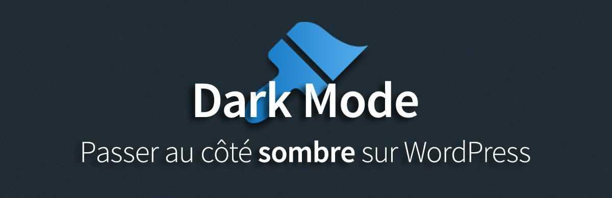 Passer au côté sombre sur WordPress avec Dark Mode