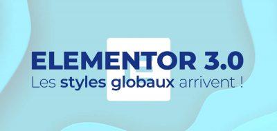 Elementor 3.0: les styles globaux enfin disponibles!