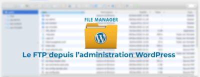 File Manager: le FTP depuis l'administration WordPress
