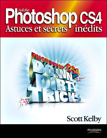 Photoshop CS4 astuces et secrets innédits par Scott Kelby