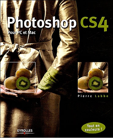 Photoshop CS4 - Mac et PC par Pierre Labbe