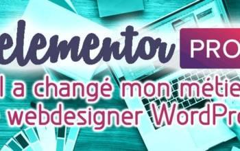 Elementor: il a changé mon métier de webdesigner WordPress
