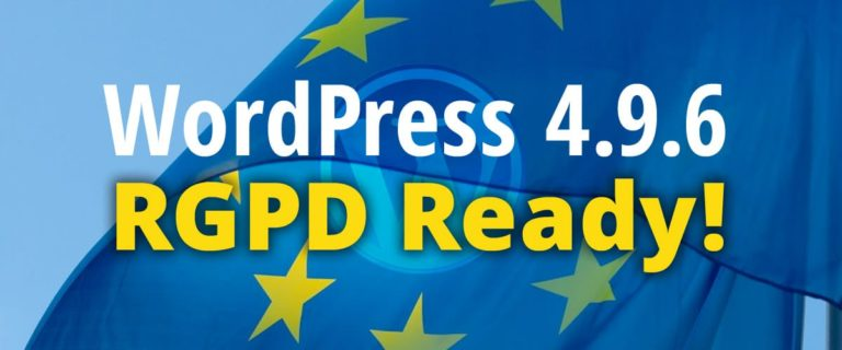 WordPress 4.9.6 est RGPD Ready !