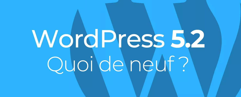 WordPress 5.2 - Quoi de neuf ?