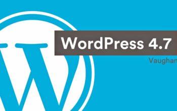 WordPress 4.7: quoi de neuf de prévu?