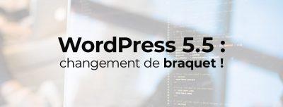 WordPress 5.5: changement de braquet!